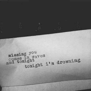 Waves, You, and Drowning: missing you  comes in waveS  and tonight  tonight i'm drowning