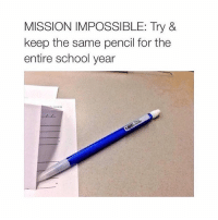Memes, School, and 🤖: MISSION IMPOSSIBLE: Try &  keep the same pencil for the  entire school year who's up for the challenge? 😂