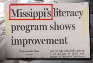 Funny, God, and Money: Missippisliteracy  program shows  improvement  and his late wife. Sally, put up  S100 milion of their own  money to improve prelitera  The Associated Press God-tier literacy program via /r/funny https://ift.tt/2EcLp1q
