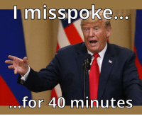 Politics, Mistakes, and For: misspoke...  for 40 minutes