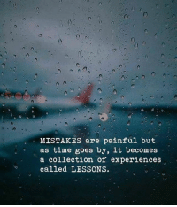 Time, Mistakes, and  Called: MISTAKES are painful but  as time goes by, it becomes  a collection of experiences  called LESSONS.