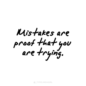 Yo, Mistakes, and Proof: Mistakes are  proof that yo  are trying.  @_TYPELIKEAGIRL