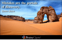 Mistakes are the portals of discovery. - James Joyce: Mistakes are the portals  of discovery.  James Joyce  Brainy  Quote Mistakes are the portals of discovery. - James Joyce