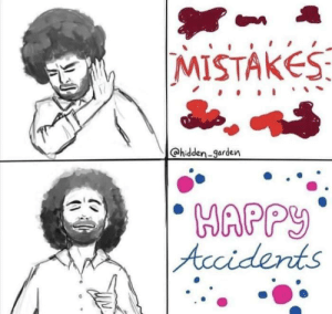 Remember that it's okay for happy accidents to happen! :): MISTAKES  hidden-garden  HAPPY  Accidents Remember that it's okay for happy accidents to happen! :)