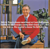 Memes, Fish, and 🤖: Mister Rogers always mentioned out loud that he was  feeding his fish because a young blind viewer once asked  him to do so. She wanted to know the fish were OK. https://t.co/GlAVqZTyq1