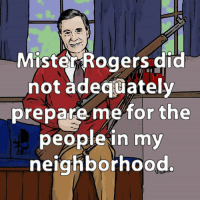 Memes, Roger, and Change: Mister Rogers did  not adequately  prepare me for the  people in my  RIFU  neighborhood. times change