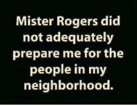 Memes, 🤖, and Mister Rogers: Mister Rogers did  not adequately  prepare me for the  people in my  neighborhood.