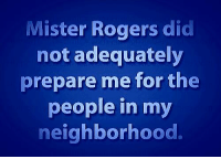 Dank, Roger, and 🤖: Mister Rogers did  not adequately  prepare me for the  people in my  neighborhood. :P