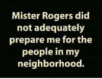 Memes, Roger, and 🤖: Mister Rogers did  not adequately  prepare me for the  people in my  neighborhood. Check out this page