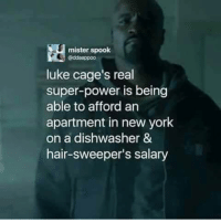 New York, Avengers, and Hair: mister spook  Caddaappoo  luke cage's real  super-power is being  able to afford an  apartment in new york  on a dishwasher &  hair-sweeper's salary ~Deadpool