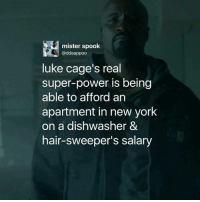 Memes, New York, and Hair: mister spook  @ddaappoo  luke cage's real  super-power is being  able to afford an  apartment in new york  on a dishwasher &  hair-sweeper's salary