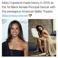 Memes, Principal, and Ballet: Misty Copeland made history in 2015 as  the 1st Black female Principal Dancer with  the prestigious American Ballet Theatre  #Black HistoryMonth  WILL