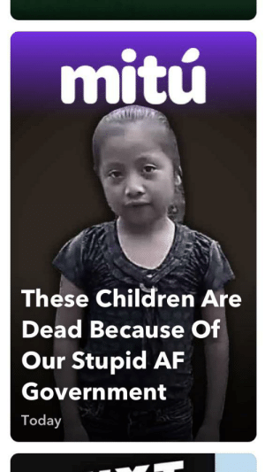 Snapchat discover at it again using kitschy slang on a headline about dead children: mitú  These Children Are  Dead Because Of  Our Stupid AF  Government  Today Snapchat discover at it again using kitschy slang on a headline about dead children