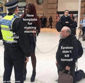 Man on Leash: mith  New  template  for  making  memes  The  General  Public  Epstein  didn't  kill  himself  made with mematic Man on Leash