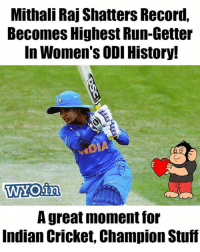 Memes, Run, and Cricket: Mithali Raj Shatters Record,  Becomes Highest Run-Getter  In Women's ODI History!  WYO.irn  A great moment for  Indian Cricket, Champion Stuf 69 Runs Today, Well Played Captain!