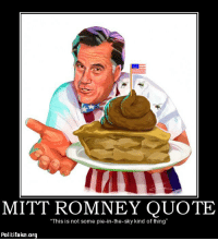 "aww shucks mitt :D: MITT ROMNEY QUOTE  ""This is not some pie-in-the-sky kind of thing""  Politifake.org aww shucks mitt :D"