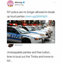 Memes, Police, and Break: Mixmag  @Mixmag  mixmag  NY police are no longer allowed to break  up loud parties mixm.ag/bMxNpN  POUCE  POLICE  @itsrjhill  Unstoppable parties and free tuition,  time to bust out the Timbs and move to  NY Did someone say free tuition?!!!!