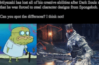 smh miyazaki, you're better than this 😥😥😥😥: Miyazaki has lost all his creative abilities after Dark Souls  that he was forced to steal character designs Spongebob.  Can you spot the dititerances? I think not! smh miyazaki, you're better than this 😥😥😥😥