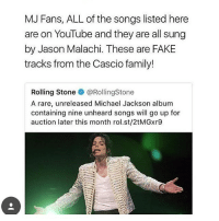 Beautiful, Fake, and Family: MJ Fans, ALL of the songs listed here  are on YouTube and they are all sung  by Jason Malachi. These are FAKE  tracks from the Cascio family!  Rolling Stone@RollingStone  A rare, unreleased Michael Jackson album  containing nine unheard songs will go up for  auction later this month rol.st/2tMGxr9 Why do they have to disrespect MJ like this? (Check link in bio!) michaeljacksonmonday michaeljackson michaeljosephjackson mj mjj applehead moonwalker moonwalkers moonwalking kingofpop kingofdance godofpop godofdance beautiful idol cutie fanart Follow @michaeljackson