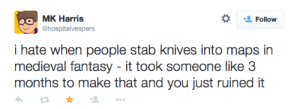 catwithbenefits:  abessinier:  Kaffas  : MK Harris  hospitalvespers  Follow  i hate when people stab knives into maps in  medieval fantasy - it took someone like 3  months to make that and you just ruined it catwithbenefits:  abessinier:  Kaffas