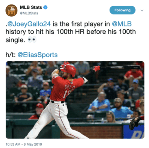 Mlb, History, and Singles: MLB Stats  Following  MLBStats  .@JoeyGallo24 is the first player in @MLB  history to hit his 100th HR before his 100th  single.*  h/t: @EliasSports  10:53 AM - 8 May 2019 No singles, only dingers