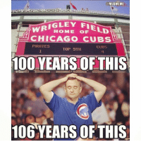 Happy 100 Wrigley!: @MLBMEME  WR IGLEY FIE  LD  HOME OF CHICAGO CUBS  PIRATES  CUBS  TOP 9TH  100 YEARSOF THIS  106 YEARS OF THIS Happy 100 Wrigley!