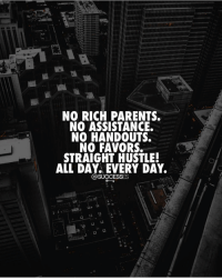 Memes, Parents, and Favors: mLITA  NO RICH PARENTS  NO ASSISTANCE  NO HANDOUTS  NO FAVORS.  STRAIGHT HUSTLE!  ALL DAY. EVERY DAY.  @SUCCESSES You've got this! Successes