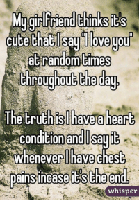 Cute, Memes, and Heart: MlyginlFriend its  cute thablsagilovegou  at random times  throughoutthe day  The truthis have a heart  condition and Osayt  whenever have chest  pains incase itstheend  whisper