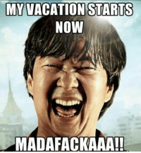 Memes Good And Vacation MM VACATION STARTS Now MADARACKAAA Be Out