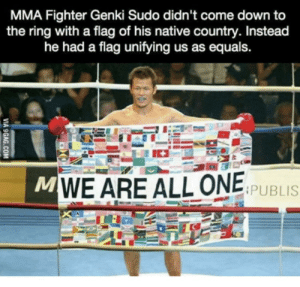 9gag, Memes, and The Ring: MMA Fighter Genki Sudo didn't come down to  the ring with a flag of his native country. Instead  he had a flag unifying us as equals.  MWE ARE ALL ONE SPUBLIS  VIA 9GAG.COM https://t.co/0Ykx7kjSf8