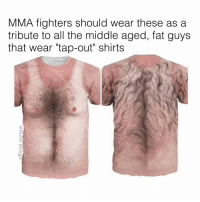 """Your T-shirt says """"affliction"""" but your man titties say """"food addiction"""": MMA fighters should wear these as a  tribute to all the middle aged, fat guys  that wear """"tap-out"""" shirts Your T-shirt says """"affliction"""" but your man titties say """"food addiction"""""""