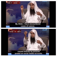 Social Media, Cancer, and Pictures: MMA-IV MEMRI-TV  By Allah, I have encountered  cases of cancer,  gsil  MEMRI-TV NENH-  caused directly by pictures  posted on social media accounts.  AzC