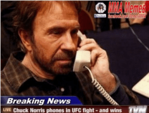 Chuck Norris, Memes, and News: MMA Memes  Breaking News  LIVE Chuck Norris phones in UFC fight- and wins  phones in UFC fight - and wins When you win with telekinesis