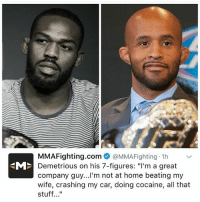 "Boxing, Memes, and Ufc: MMAFighting.com  @MMA Fighting 1h  v  Demetrious on his 7-figures: ""l'm a great  company guy...I'm not at home beating my  wife, crashing my car, doing cocaine, all that  stuff DJ talking about deserving more monies. I wonder what he's referring to? 🤔 HomeOfTheWomenBeatersDrugUsersSteroids? glory glorykickboxing invictafc ufc mma bellator wsof fight jj jiujitsu muaythai wrestling boxing kickboxing grappling funnymma ufcmeme mmamemes onefc warrior PrideFC PrideNeverDies"