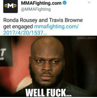Marriage, Memes, and Ronda Rousey: MMAFighting.com  @MMA Fighting  Ronda Rousey and Travis Browne  get engaged  mmafighting.com/  2017/4/20/ 1537  @MMA NERDS  WELL FUCK Someone start a gofundme, we gotta get Derrick to the wedding to speak up when the pastor asks if anyone objects to the marriage mma ufc mmamemes ufcmemes