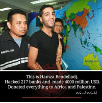 Africa, Memes, and Bank: MMGRAnON  Bangi oli ost  This is Hamza Bendelladj  Hacked 217 banks and made 4000 million USD.  Donated everything to Africa and Palestine.  Weird World