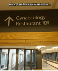 Restaurant: Mmm, love that hospital restaurant  Gynaecology  Restaurant Of