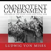 MNI VERNMENT  THE RISE OF THE TOTAL STATE AND TOTAL WAR  LUDWIG VON MISES -Mangan