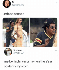 Lmao, Memes, and Spider: @mObeezy  mfaoOOOOOOO  @will_ent  Shafeeq  @Y2SHAF  me behind my mum when there's a  spider in my room Lmao 😂