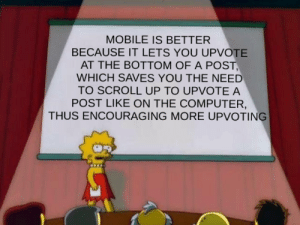 I rest my case. by FishOfTheStars MORE MEMES: MOBILE IS BETTER  BECAUSE IT LETS YOU UPVOTE  AT THE BOTTOM OF A POST,  WHICH SAVES YOU THE NEED  TO SCROLL UP TO UPVOTE A  POST LIKE ON THE COMPUTER,  THUS ENCOURAGING MORE UPVOTING I rest my case. by FishOfTheStars MORE MEMES