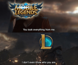 2020 be like: MOBILE  LEGENDS  5v5 Fair MOBA for Mobile  You took everything from me.  I don't even know who you are. 2020 be like
