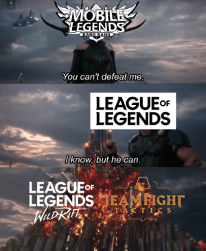 Not just one, but two answers to MLBB: MOBILE  LEGENDS  BANG BANG  You can't defeat me.  LEAGUE OF  LEGENDS  O know, but he can.  LEAGUE OF  LEGENDSJEAMFIGHT  WLDKITT  TACTICS Not just one, but two answers to MLBB