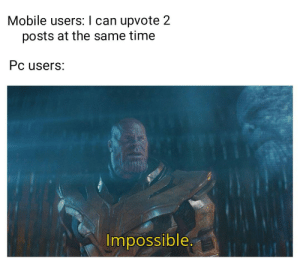Mobile, Time, and What Is: Mobile users: I can upvote 2  posts at the same time  Pc users:  Impossible.  IE What is this sorcery