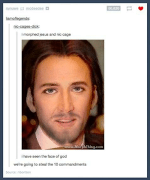 One true god: modeedee  50,820  lamofegends  nic-cages-dick  imorphed jesus and nic cage  aPww.horphThing.com  ihave seen the face of god  we're going to steal the 10 commandments  Source: ribonbon  t1 One true god