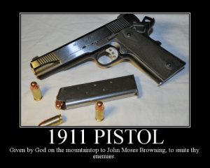 God, Meme, and Smite: MODEL, 1 A  CAL 45  1911 PISTOL  Given by God on the mountaintop to John Moses Browning, to smite thy  enemies What's your favorite gun-related meme? - Page 2 - 1911Forum
