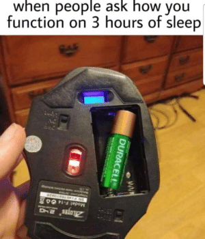 Dank, Memes, and Target: Model: F-14 O8  SN F14576910928  ALOTES  VotageC 3  Co LTD  stc  function on 3 hours of sleep  when people ask how you  DURACELL  CHARGEAGLE  NCARDE No sleep needed by kevin4289 MORE MEMES