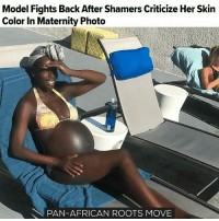 """After model Porsche Thomas posted a maternity photo on Instagram, she received a lot of negative comments about the color of her skin. She didn't hesitate and couple days later had s perfect response of her own. On a photo she was enjoying the sun while wearing a bikini, her message was full of positivity and good vibes, but trolls started criticizing her about the color of her skin, asking stupid questions about why her stomach was """"so dark"""". It didn't upset her and four days later she showed off her stomach in another photo. On the caption, she sent a special message for anyone shaming her for the color her skin. """"While some of y'all been in my comments criticizing the blackness that is my belly and me during what shoulda been your holiday cheer, I been over here enjoying life, growing tiny humans, performing miracles and hopefully getting even blacker,"""" she wrote. To that, she received a positive feedback people who supported her. It was the best way to handle the situation and turn bullying into something positive. Unfortunately, racism is alive and it seems like it's not going anywhere and the Internet is a perfect place for trolling, but let's not forget that we can choose to react or not. Black people are gorgeous and our beloved melanin will help us to stay young and good looking forever, while those haters won't, so they're just jealous. move9 move themove moveorginization westphiladelphia somethingsneverchange onthemove cornelwest mumiaabujamal hate5six philadelphia knowledgeispower blackpride blackpower blacklivesmatter unite panafricanrootsmove: Model Fights Back After Shamers Criticize Her Skin  Color In Maternity Photo  PAN-AFRICAN ROOTS MOVE After model Porsche Thomas posted a maternity photo on Instagram, she received a lot of negative comments about the color of her skin. She didn't hesitate and couple days later had s perfect response of her own. On a photo she was enjoying the sun while wearing a bikini, her message was full of positivity and good"""