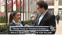 """Target, youtube.com, and Trump: Model Truck or Timothy's Smitten  I WOULD PERSONALLY VOTE FOR HILLARY <p><a href=""""https://www.youtube.com/watch?v=ZSUBldtZSjE&amp;list=UU8-Th83bH_thdKZDJCrn88g&amp;index=4"""" target=""""_blank"""">Our NYC correspondent finds out if people notice he&rsquo;s mispronouncing Trump and Hillary&rsquo;s names</a>.<br/></p>"""