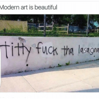 Beautiful, Fucking, and Funny: Modern art is beautiful  Titty fuck tha  lasagna true beauty 😍