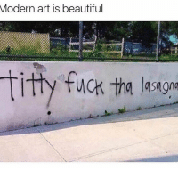 I don't know if I'm tired or this is funny: Modern art is beautiful  titty fuck tha lastsM I don't know if I'm tired or this is funny